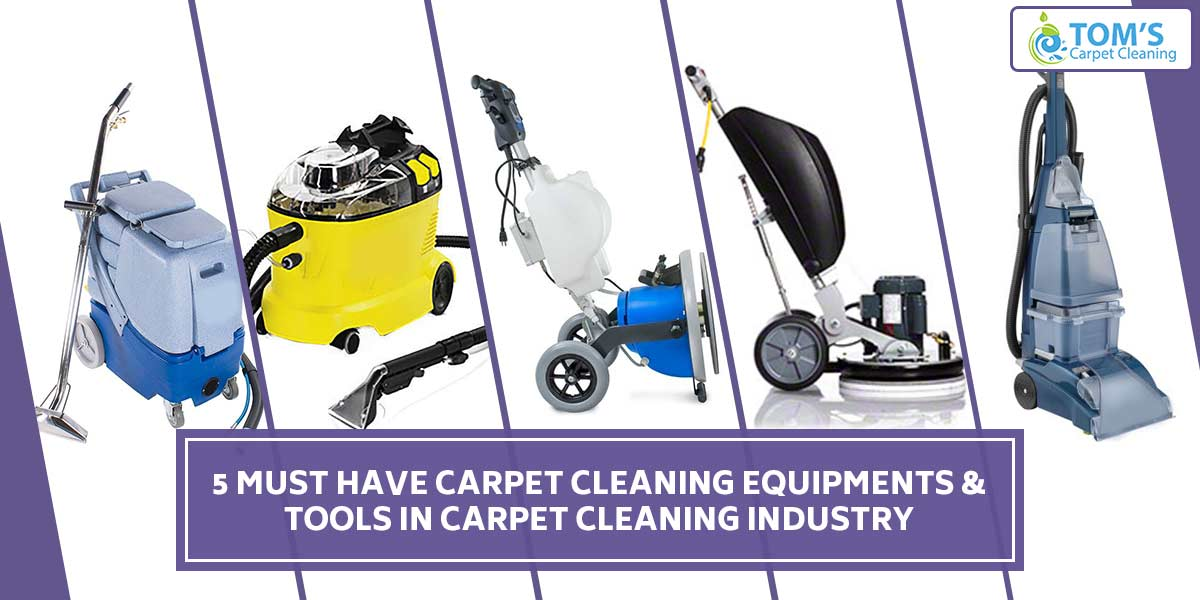 5 Must have Carpet Cleaning Equipments & Tools in Carpet Cleaning Industry