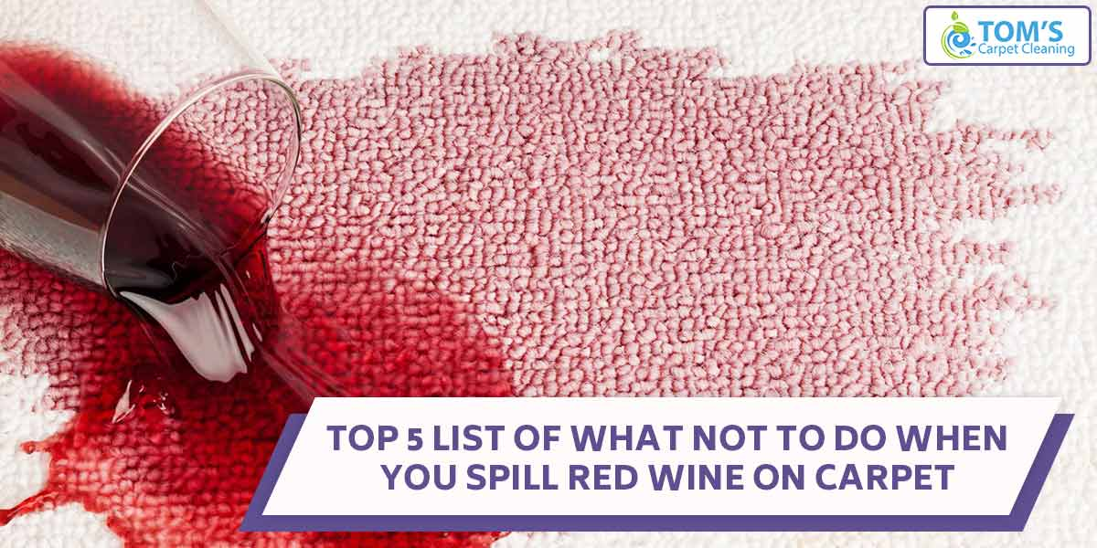 Top 5 List of What Not To Do When You Spill Red Wine On Carpet
