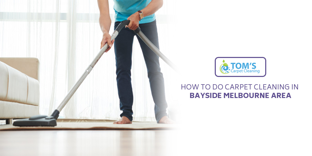 How to Do Carpet Cleaning in Bayside Melbourne Area?