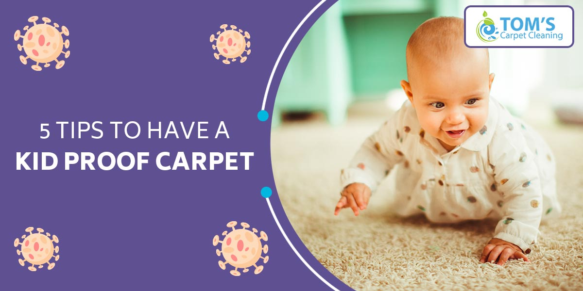 5 Tips to Have a Kid Proof Carpet