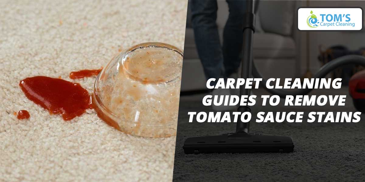Carpet Cleaning Guides to Remove Tomato Sauce Stains