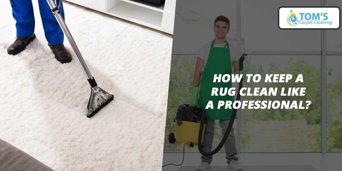 How to Keep a Rug Clean Like a Professional
