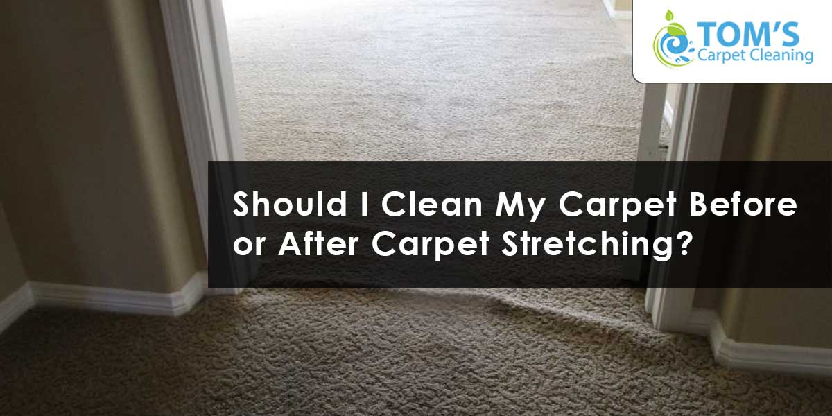 Should I Clean My Carpet Before or After Carpet Stretching?